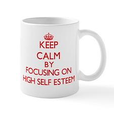 Keep Calm by focusing on HIGH SELF ESTEEM Mugs