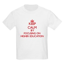 Keep Calm by focusing on Higher Education T-Shirt