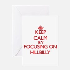 Keep Calm by focusing on Hillbilly Greeting Cards