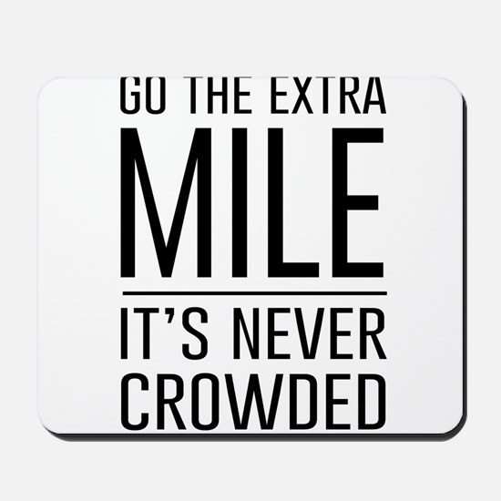Go the Extra Mile…It's Never Crowded Mousepad