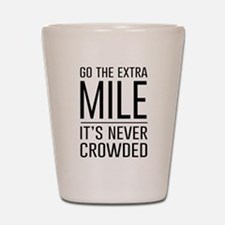 Go the Extra Mile…It's Never Crowded Shot Glass
