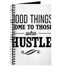 Good Things Come to Those Who Hustle Journal