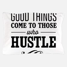 Good Things Come to Those Who Hustle Pillow Case