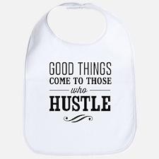 Good Things Come to Those Who Hustle Bib