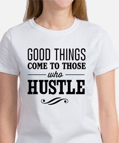 Good Things Come to Those Who Hustle T-Shirt