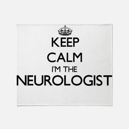 Keep calm I'm the Neurologist Throw Blanket