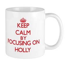 Keep Calm by focusing on Holly Mugs