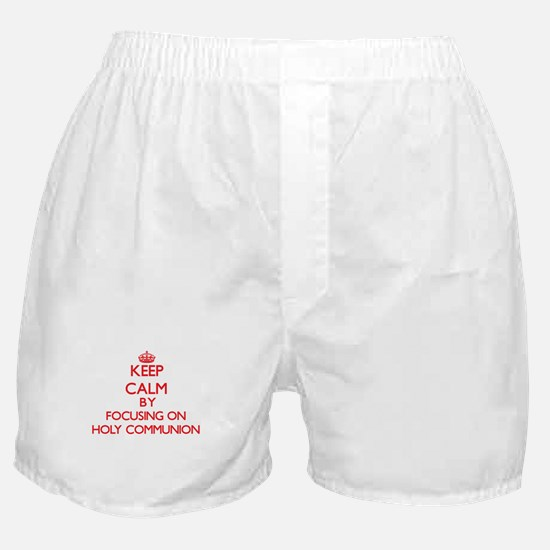 Keep Calm by focusing on Holy Communi Boxer Shorts