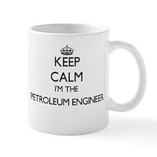 Keep calm I'm the Petroleum Engineer Mugs