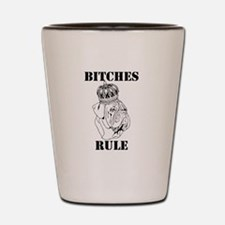 Bi+ches Rule Shot Glass