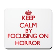 Keep Calm by focusing on Horror Mousepad
