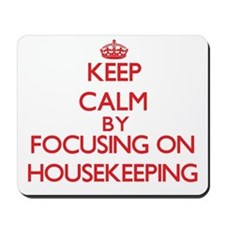 Keep Calm by focusing on Housekeeping Mousepad