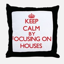 Keep Calm by focusing on Houses Throw Pillow