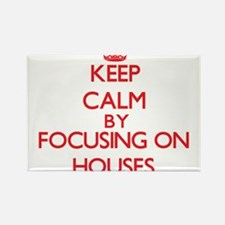 Keep Calm by focusing on Houses Magnets