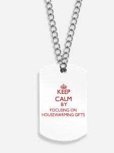Keep Calm by focusing on Housewarming Gif Dog Tags