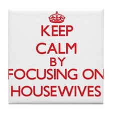 Keep Calm by focusing on Housewives Tile Coaster