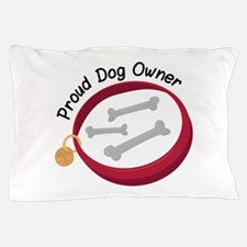 Proud Dog Owner Pillow Case