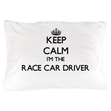 Keep calm I'm the Race Car Driver Pillow Case