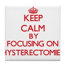 Keep Calm by focusing on Hysterectomi Tile Coaster