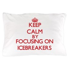 Keep Calm by focusing on Icebreakers Pillow Case