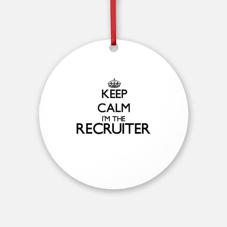 Keep calm I'm the Recruiter Ornament (Round)