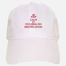 Keep Calm by focusing on Identification Baseball Baseball Cap