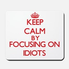 Keep Calm by focusing on Idiots Mousepad