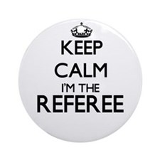 Keep calm I'm the Referee Ornament (Round)
