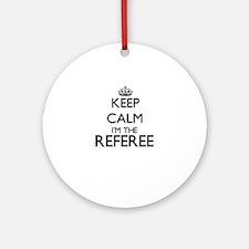 Keep calm I'm the Referee Ornament (Round)