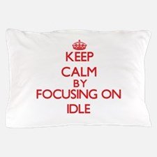 Keep Calm by focusing on Idle Pillow Case