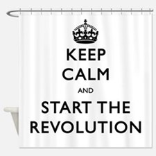 Keep Calm And Start The Revolution Shower Curtain