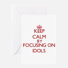 Keep Calm by focusing on Idols Greeting Cards