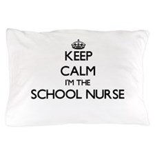 Keep calm I'm the School Nurse Pillow Case