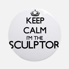 Keep calm I'm the Sculptor Ornament (Round)