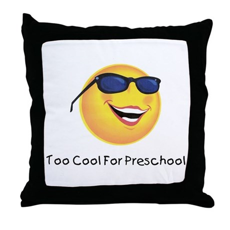 Too Cool For preschool Throw Pillow