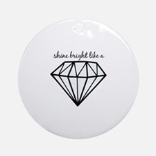 Shine Bright Like a Ornament (Round)