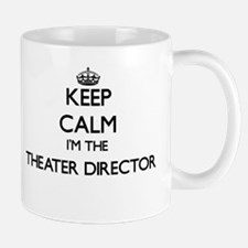 Keep calm I'm the Theater Director Mugs