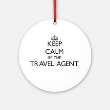 Keep calm I'm the Travel Agent Ornament (Round)