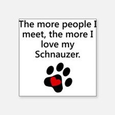 The More I Love My Schnauzer Sticker