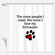 The More I Love My Schnauzer Shower Curtain