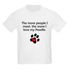 The More I Love My Poodle T-Shirt