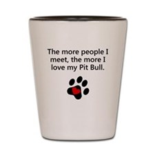 The More I Love My Pit Bull Shot Glass