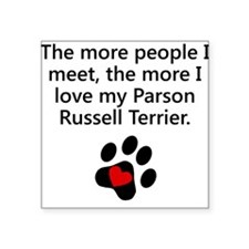 The More I Love My Parson Russell Terrier Sticker