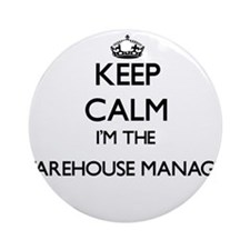 Keep calm I'm the Warehouse Manag Ornament (Round)