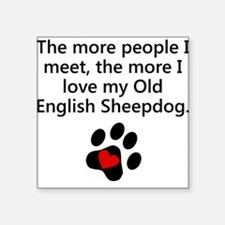 The More I Love My Old English Sheepdog Sticker