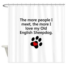 The More I Love My Old English Sheepdog Shower Cur