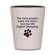 The More I Love My Old English Sheepdog Shot Glass