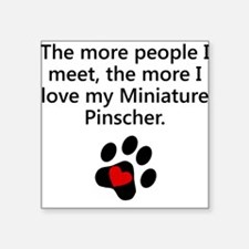 The More I Love My Miniature Pinscher Sticker