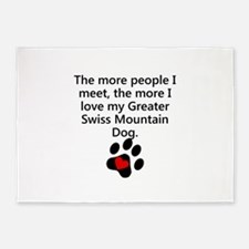 The More I Love My Greater Swiss Mountain Dog 5'x7