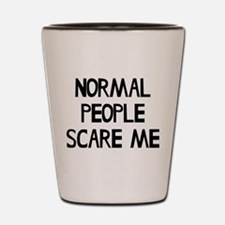 Normal People Scare Me Humor Shot Glass